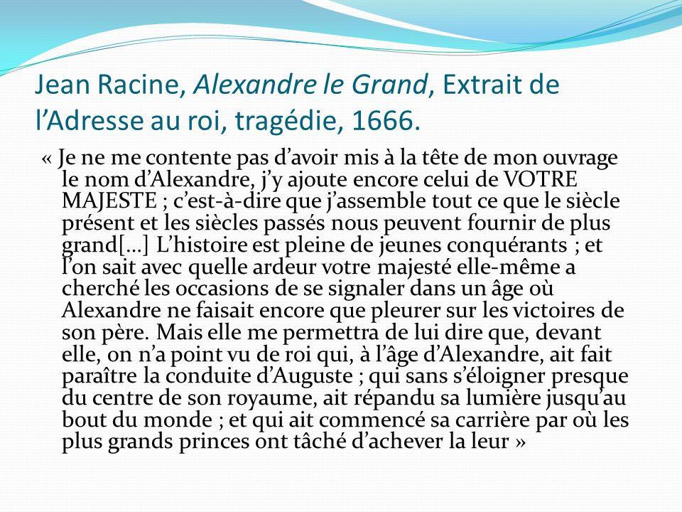 Jean Racine, Alexandre le Grand, Extrait de l'Adresse au roi, tragédie, 1666.