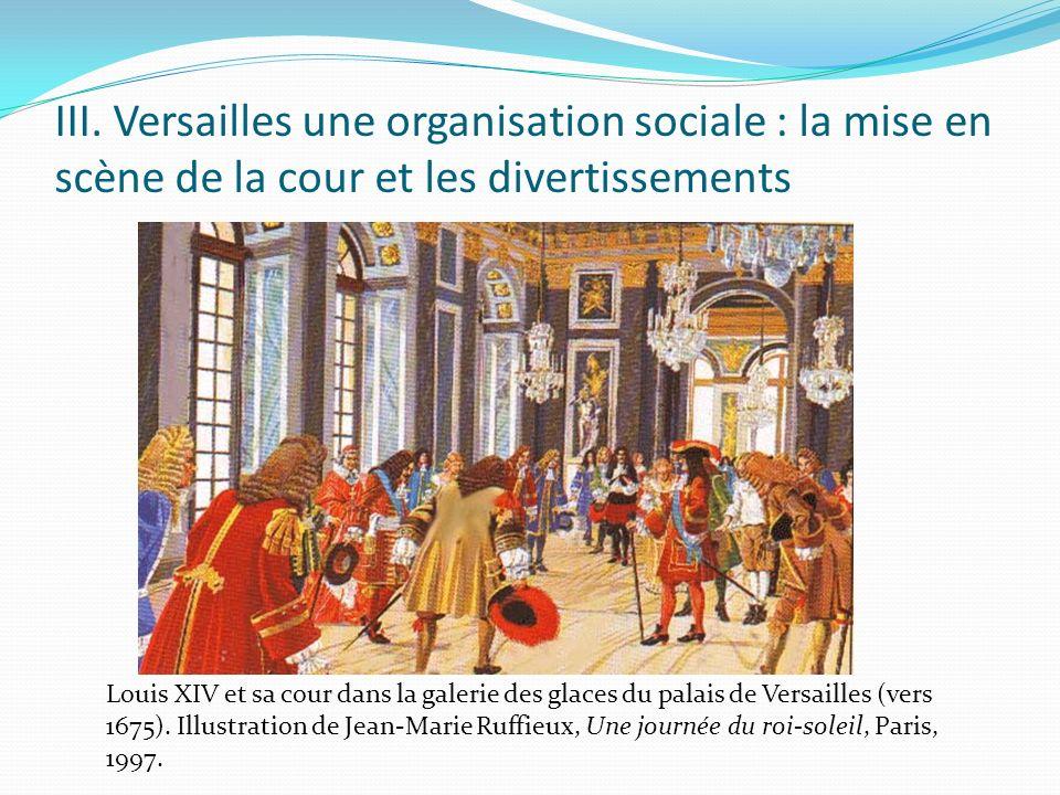 III. Versailles une organisation sociale : la mise en scène de la cour et les divertissements