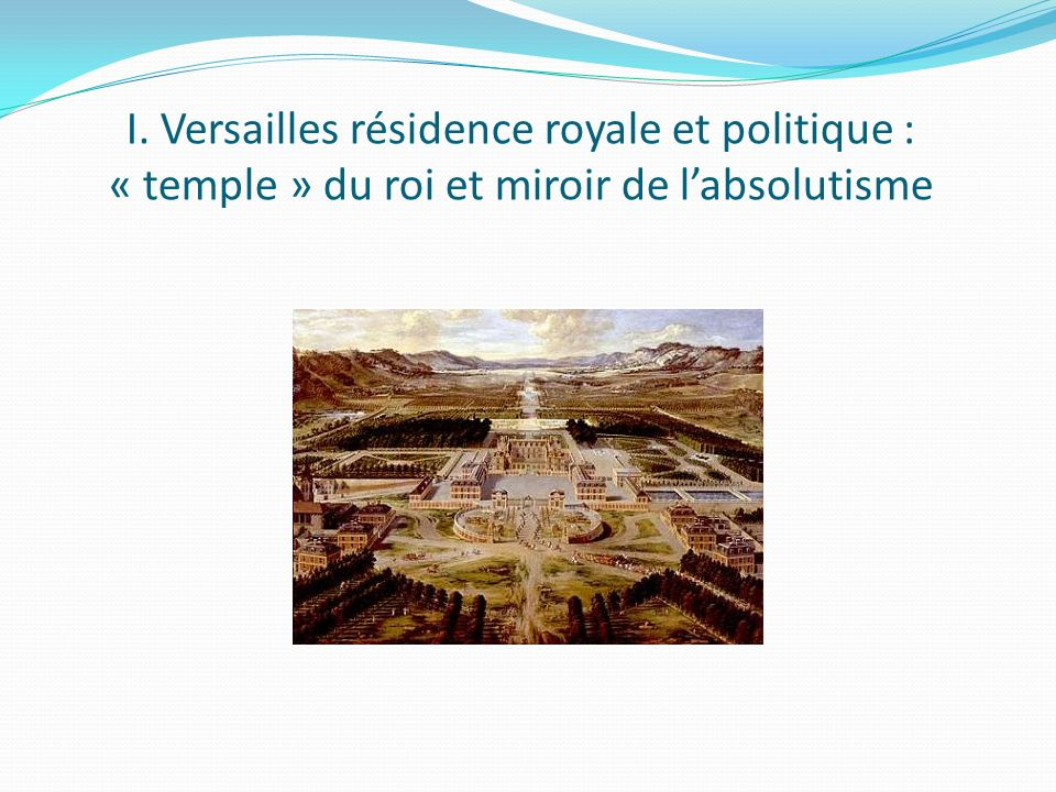 I. Versailles résidence royale et politique : « temple » du roi et miroir de l'absolutisme