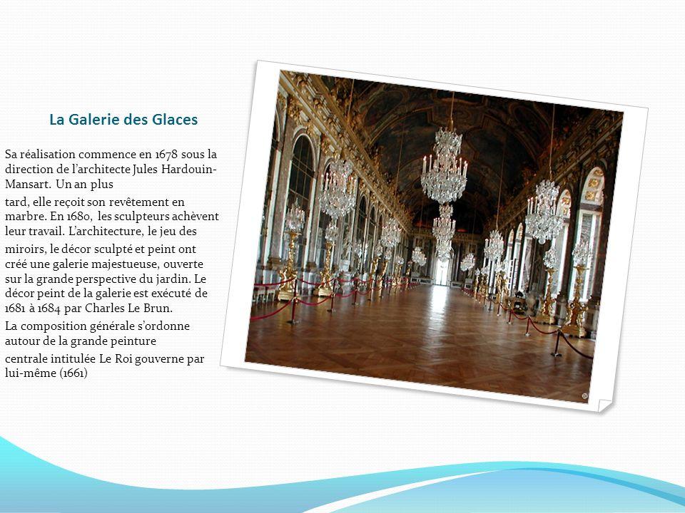 La Galerie des Glaces Sa réalisation commence en 1678 sous la direction de l'architecte Jules Hardouin- Mansart. Un an plus.