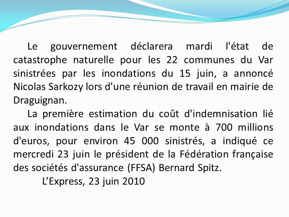Le gouvernement déclarera mardi l état de catastrophe naturelle pour les 22 communes du Var sinistrées par les inondations du 15 juin, a annoncé Nicolas Sarkozy lors d une réunion de travail en mairie de Draguignan.