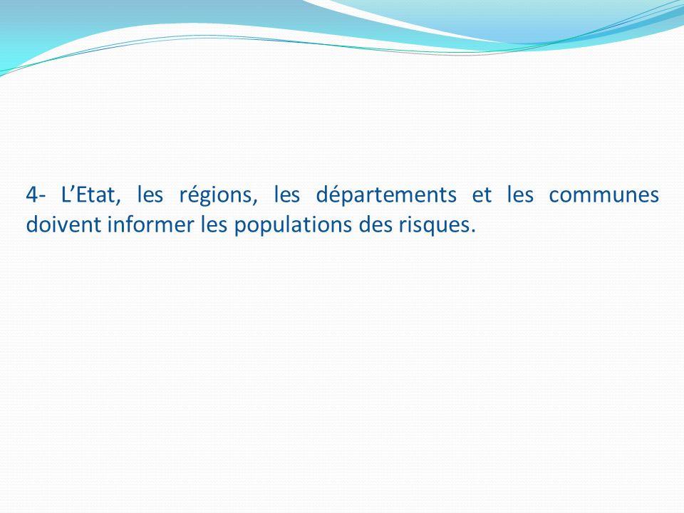 4- L'Etat, les régions, les départements et les communes doivent informer les populations des risques.