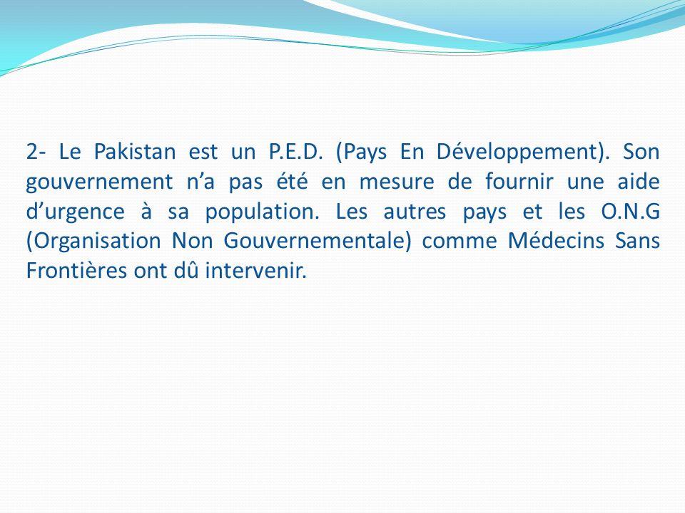 2- Le Pakistan est un P. E. D. (Pays En Développement)