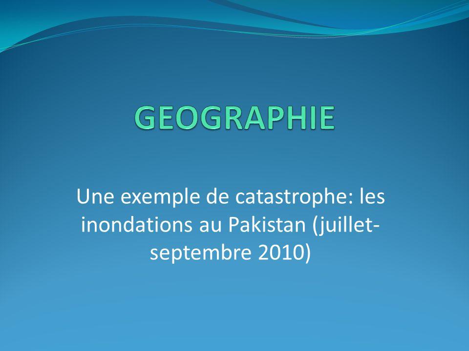 GEOGRAPHIE Une exemple de catastrophe: les inondations au Pakistan (juillet-septembre 2010)