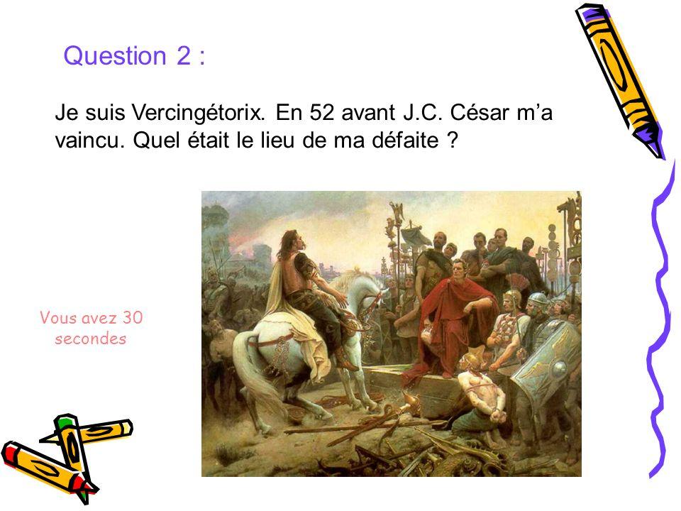 Question 2 : Je suis Vercingétorix. En 52 avant J.C. César m'a vaincu. Quel était le lieu de ma défaite