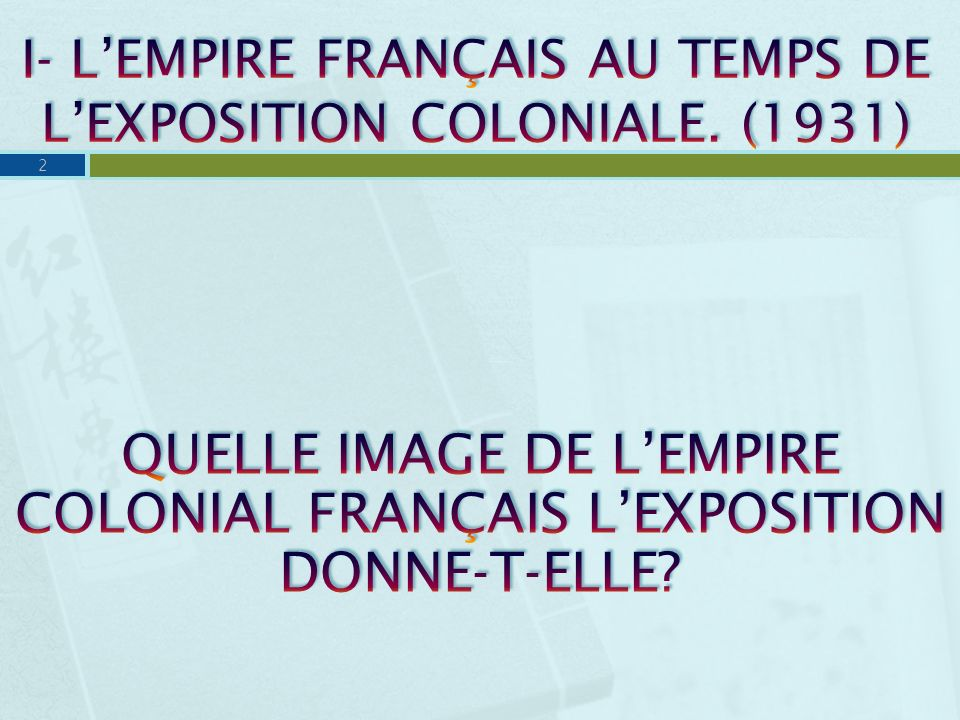 I- L'EMPIRE FRANÇAIS AU TEMPS DE L'EXPOSITION COLONIALE. (1931)