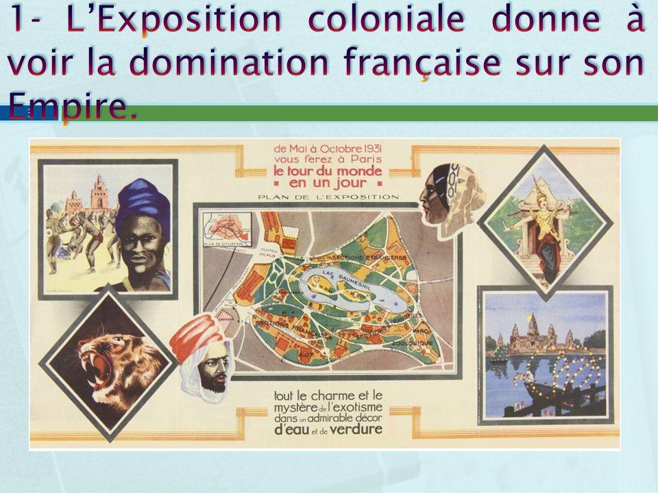 1- L'Exposition coloniale donne à voir la domination française sur son Empire.