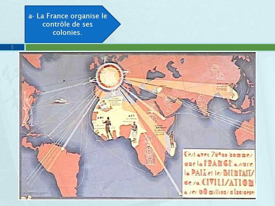 a- La France organise le contrôle de ses colonies.
