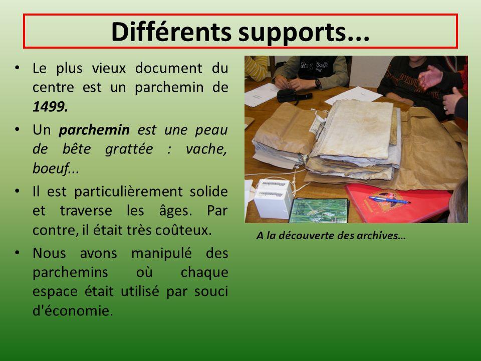 Différents supports... Le plus vieux document du centre est un parchemin de 1499. Un parchemin est une peau de bête grattée : vache, boeuf...