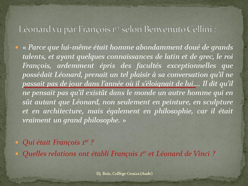 Léonard vu par François 1er selon Benvenuto Cellini :