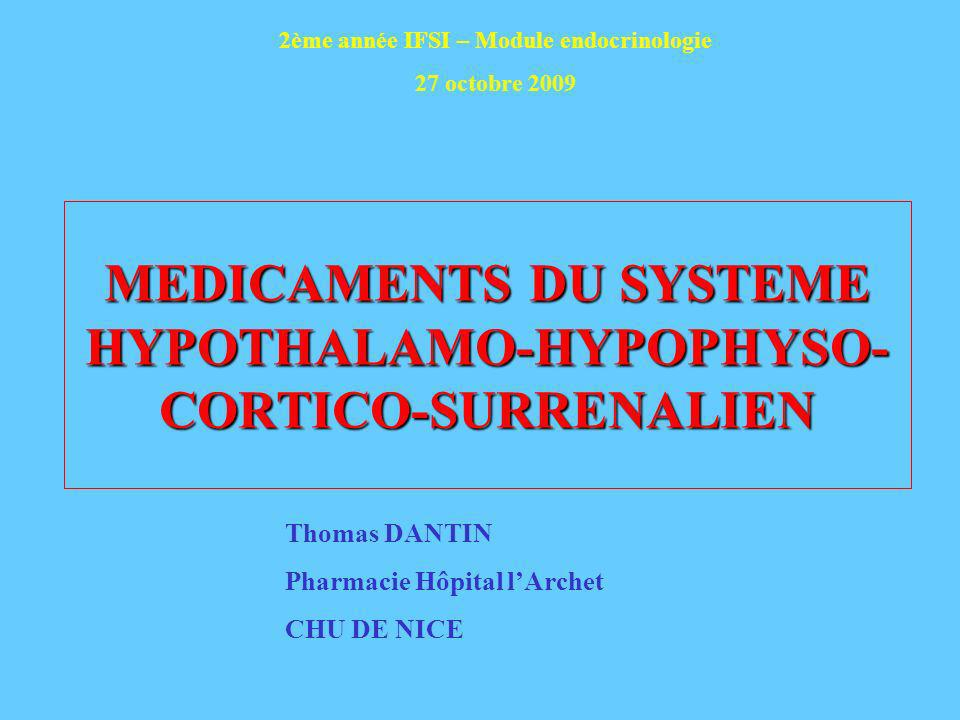 MEDICAMENTS DU SYSTEME HYPOTHALAMO-HYPOPHYSO- CORTICO-SURRENALIEN
