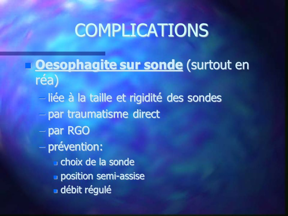 COMPLICATIONS Oesophagite sur sonde (surtout en réa)