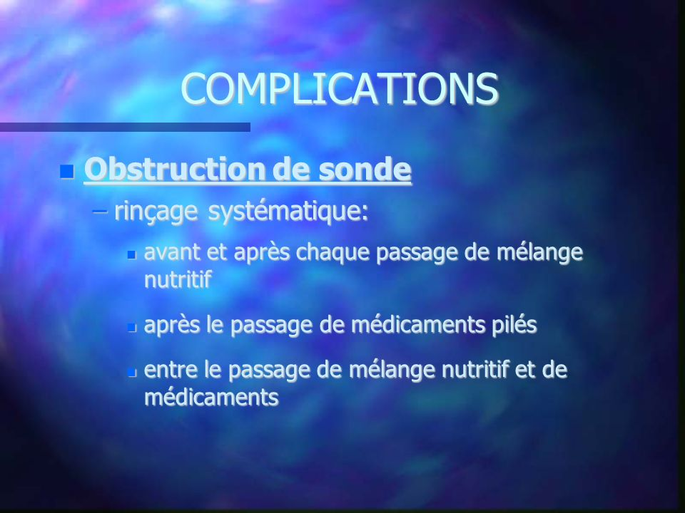 COMPLICATIONS Obstruction de sonde rinçage systématique: