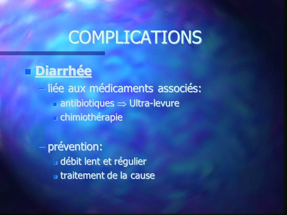 COMPLICATIONS Diarrhée liée aux médicaments associés: prévention:
