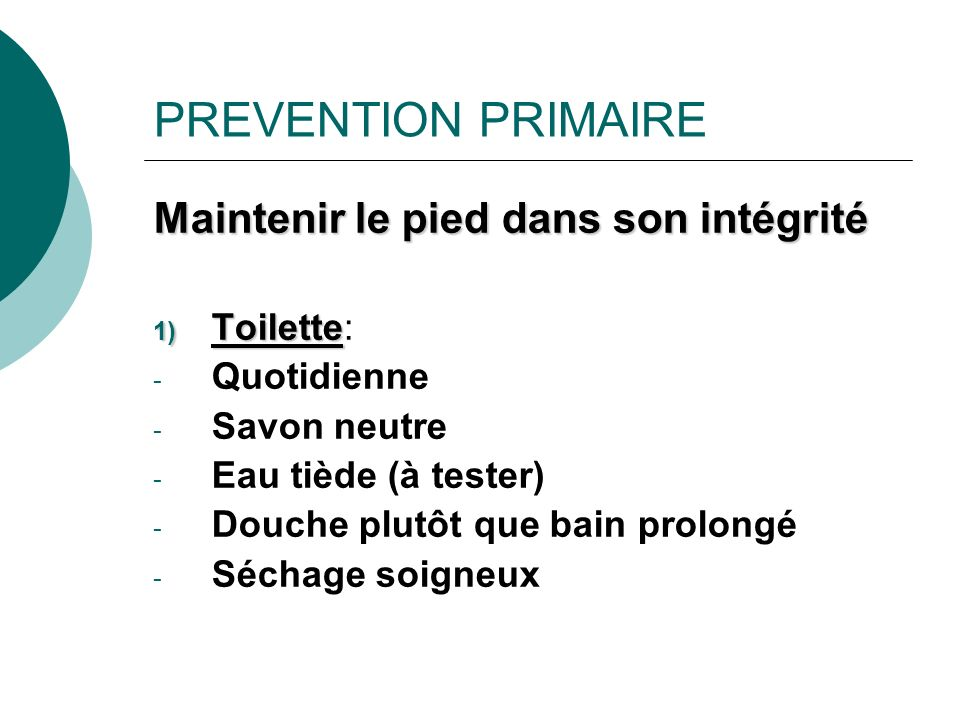 PREVENTION PRIMAIRE Maintenir le pied dans son intégrité Toilette: