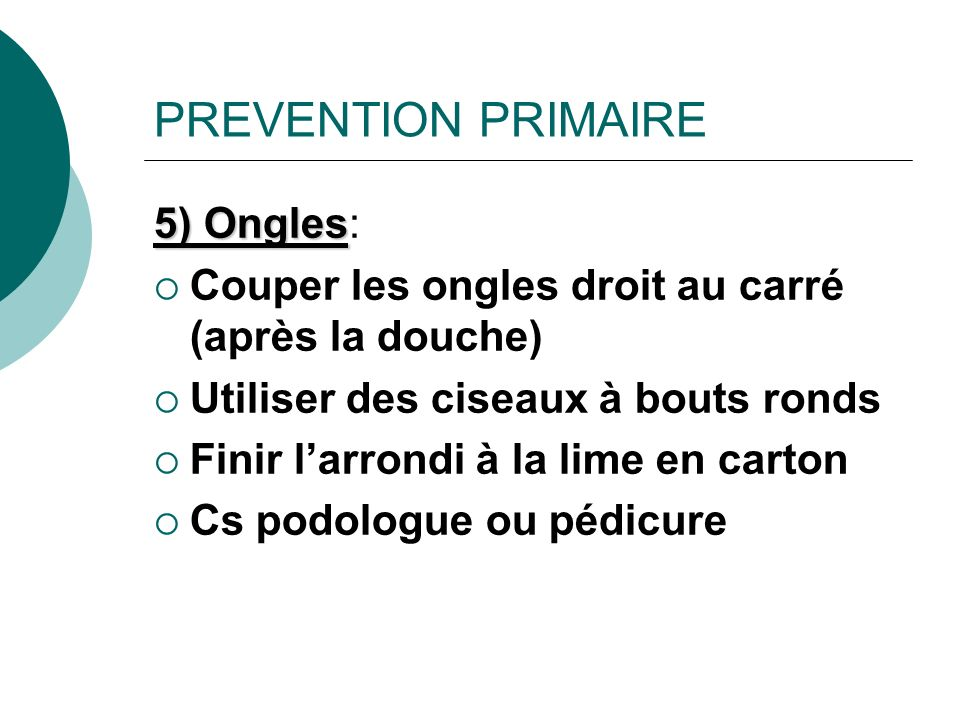 PREVENTION PRIMAIRE 5) Ongles: