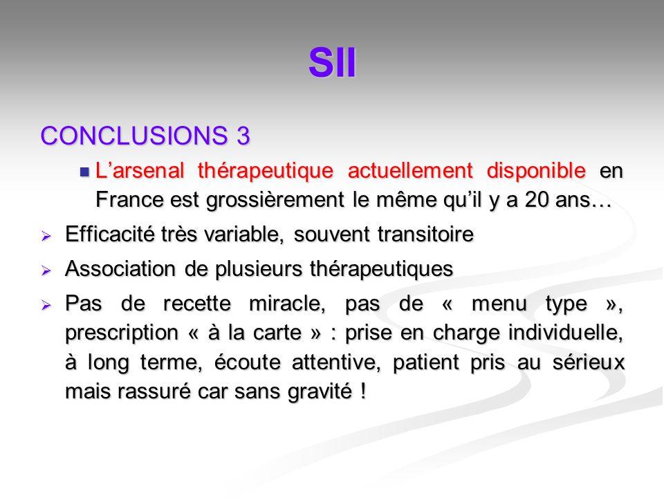 SII CONCLUSIONS 3. L'arsenal thérapeutique actuellement disponible en France est grossièrement le même qu'il y a 20 ans…