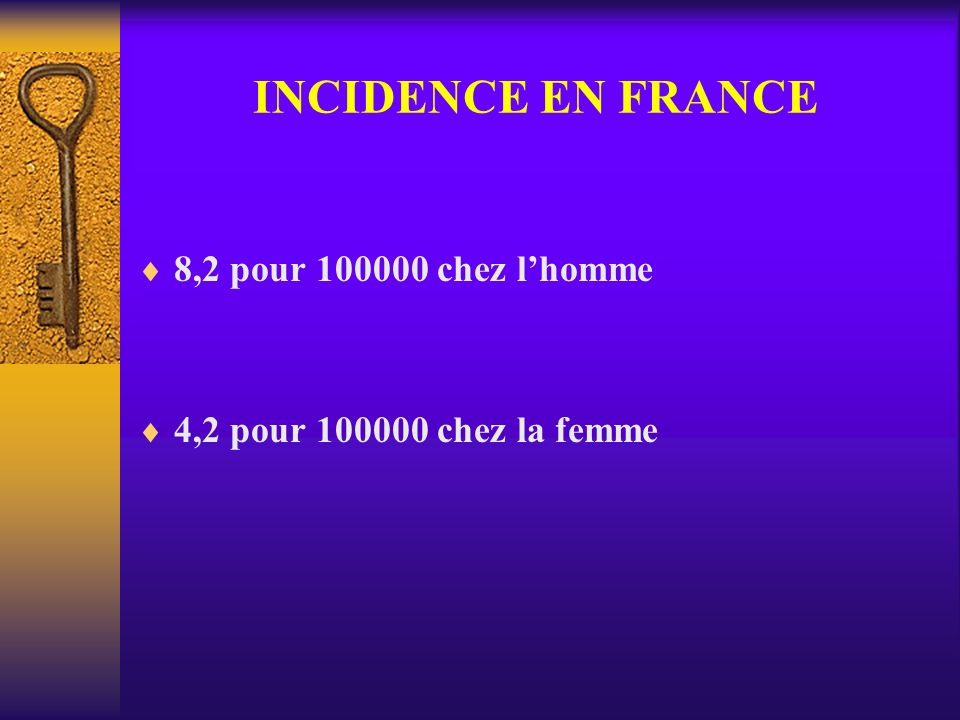 INCIDENCE EN FRANCE 8,2 pour 100000 chez l'homme