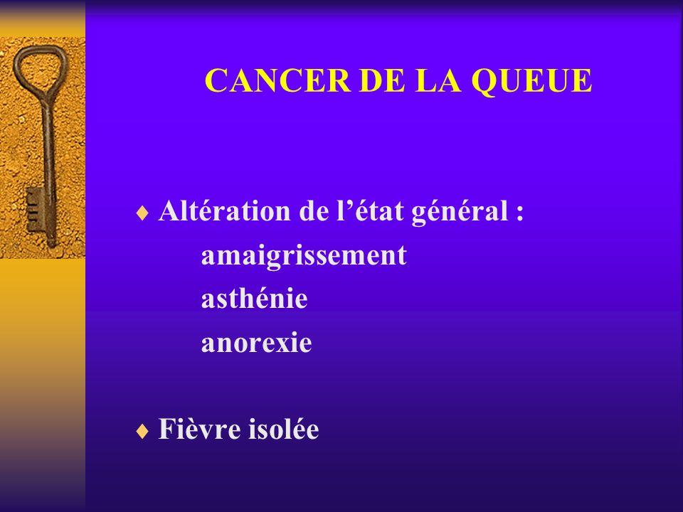 CANCER DE LA QUEUE Altération de l'état général : amaigrissement