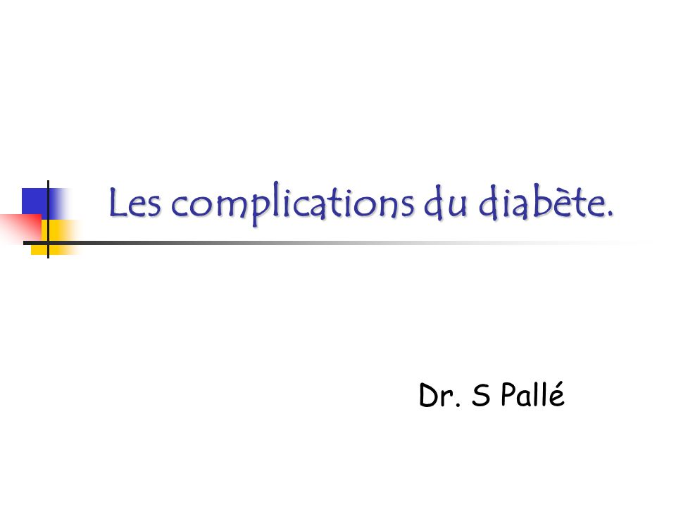 Les complications du diabète.