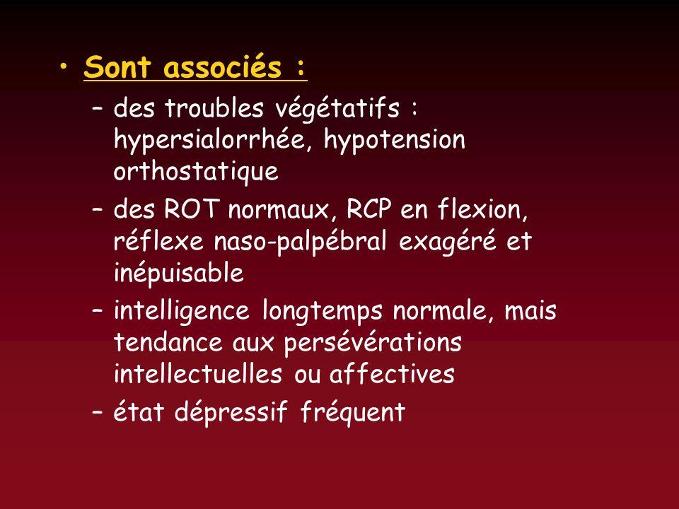 Sont associés :des troubles végétatifs : hypersialorrhée, hypotension orthostatique.