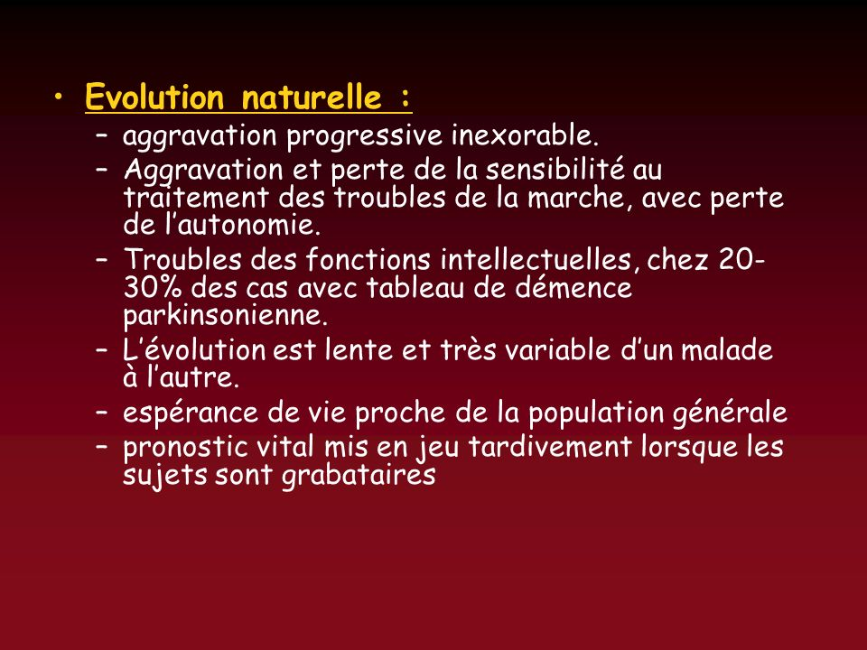 Evolution naturelle : aggravation progressive inexorable.