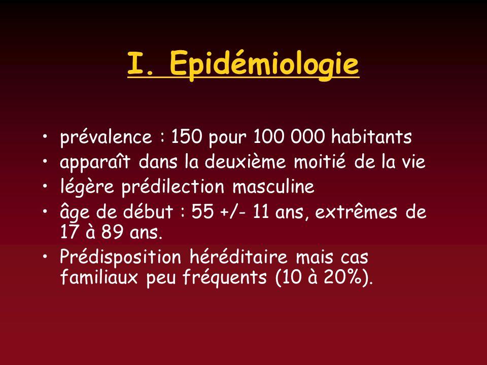 I. Epidémiologie prévalence : 150 pour 100 000 habitants