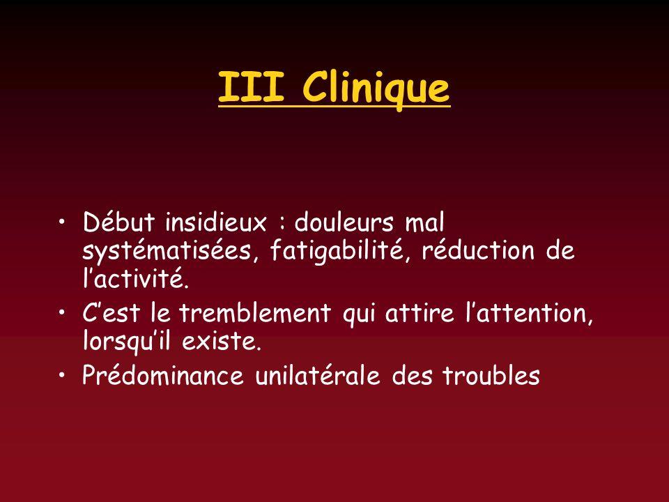 III CliniqueDébut insidieux : douleurs mal systématisées, fatigabilité, réduction de l'activité.