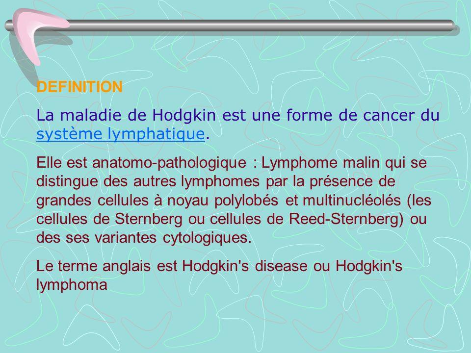 DEFINITION La maladie de Hodgkin est une forme de cancer du système lymphatique.