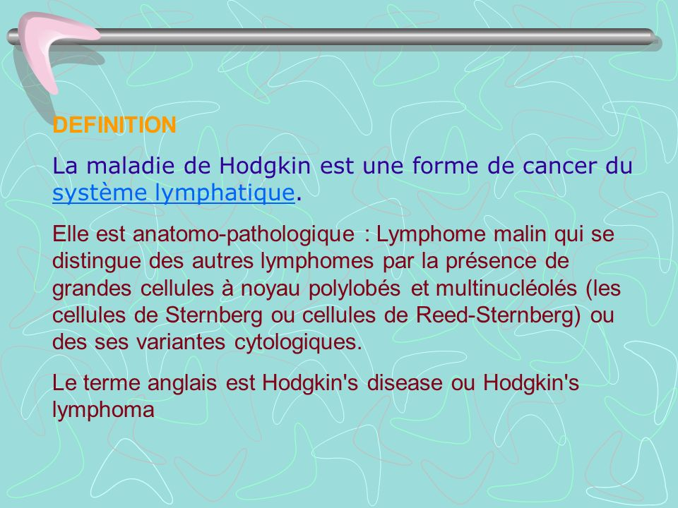 DEFINITIONLa maladie de Hodgkin est une forme de cancer du système lymphatique.