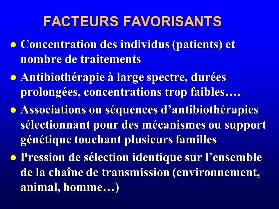 FACTEURS FAVORISANTS Concentration des individus (patients) et nombre de traitements.