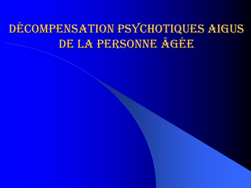Décompensation psychotiques aigus de la personne âgée