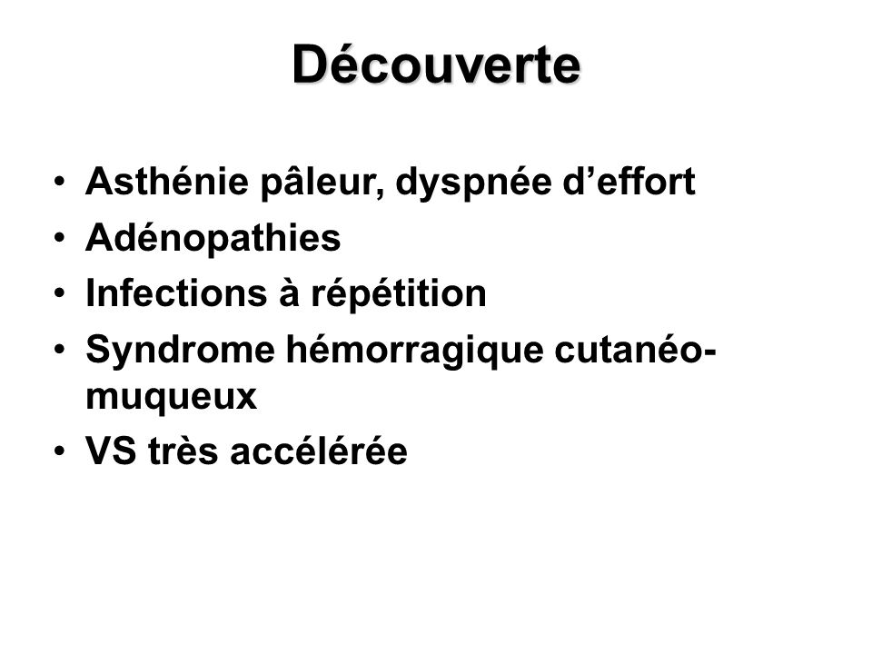 Découverte Asthénie pâleur, dyspnée d'effort Adénopathies