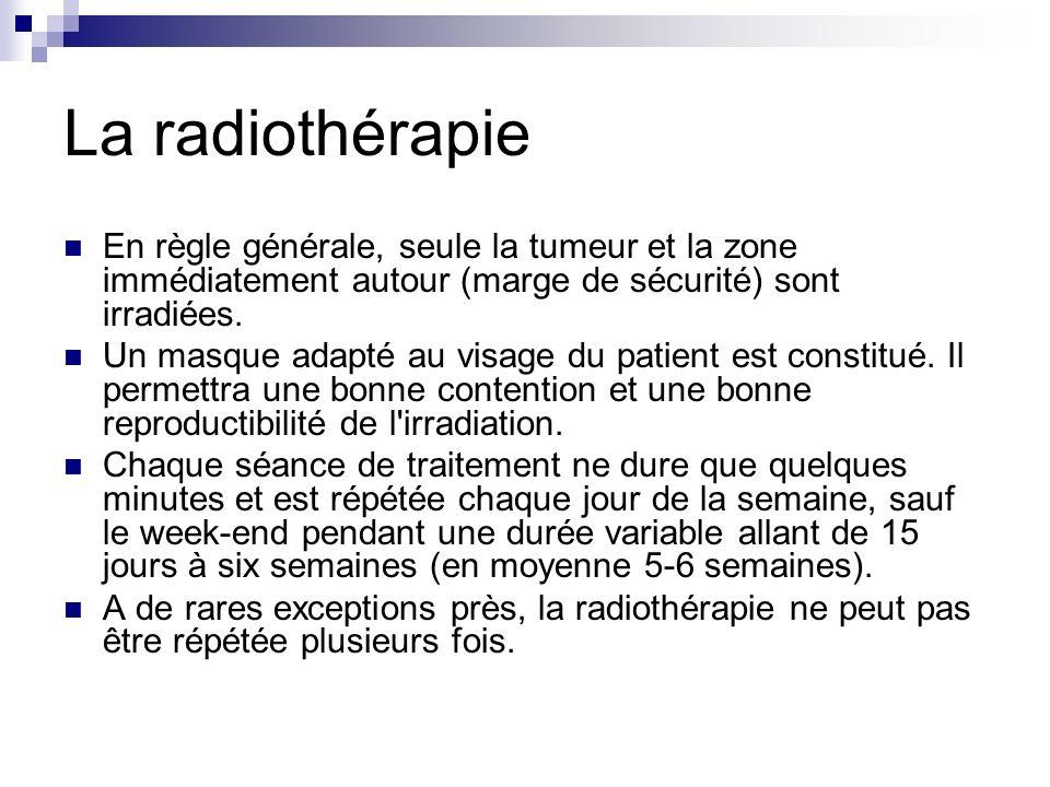 La radiothérapie En règle générale, seule la tumeur et la zone immédiatement autour (marge de sécurité) sont irradiées.