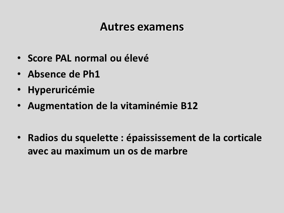 Autres examens Score PAL normal ou élevé Absence de Ph1 Hyperuricémie