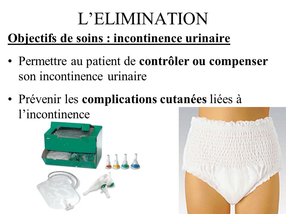 L'ELIMINATION Objectifs de soins : incontinence urinaire