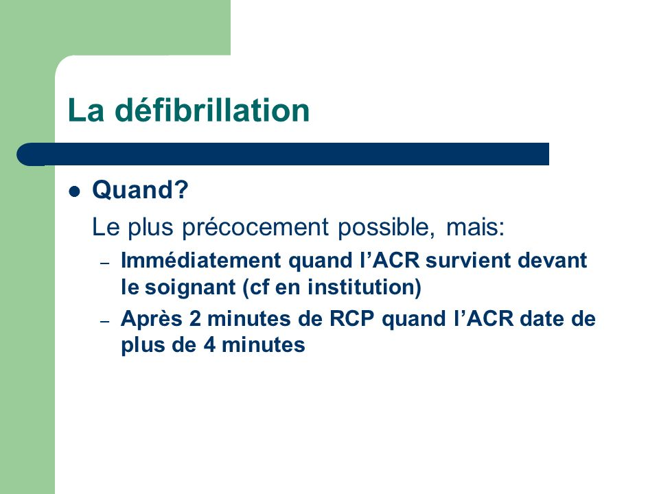 La défibrillation Quand Le plus précocement possible, mais: