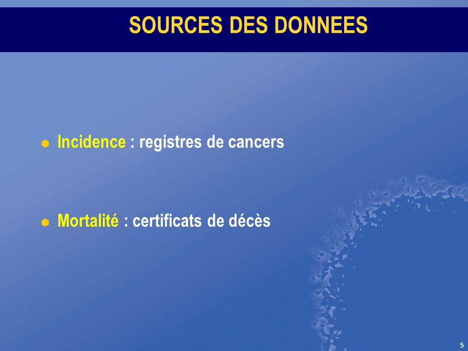 SOURCES DES DONNEES Incidence : registres de cancers