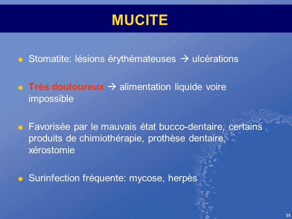 MUCITE Stomatite: lésions érythémateuses  ulcérations