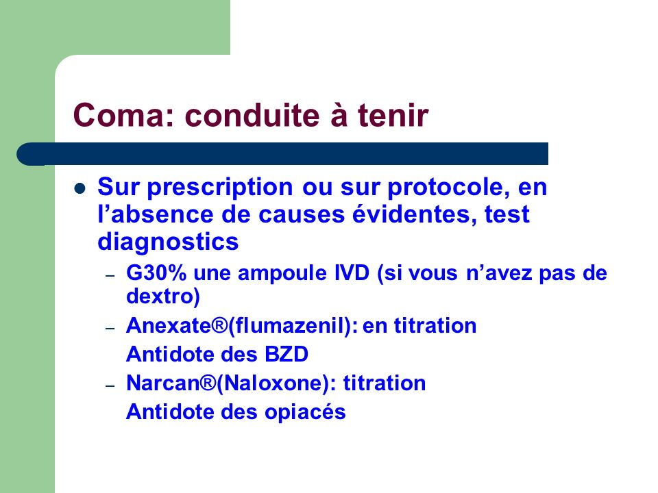 Coma: conduite à tenirSur prescription ou sur protocole, en l'absence de causes évidentes, test diagnostics.