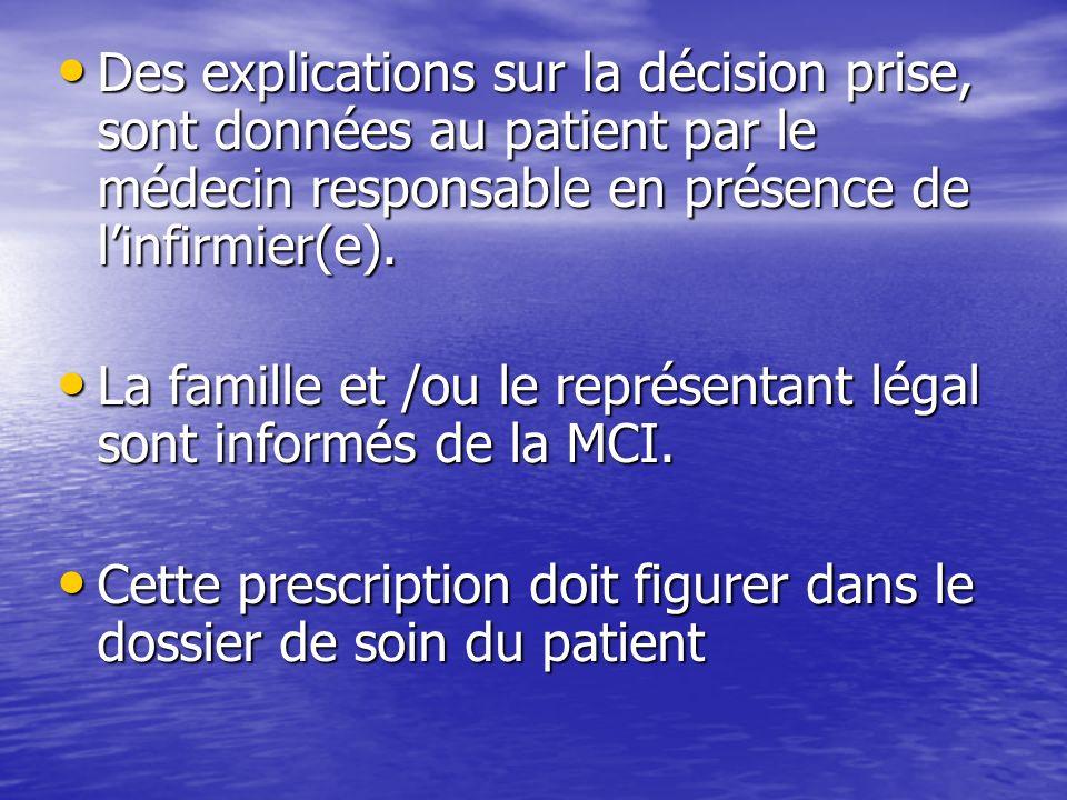 Des explications sur la décision prise, sont données au patient par le médecin responsable en présence de l'infirmier(e).