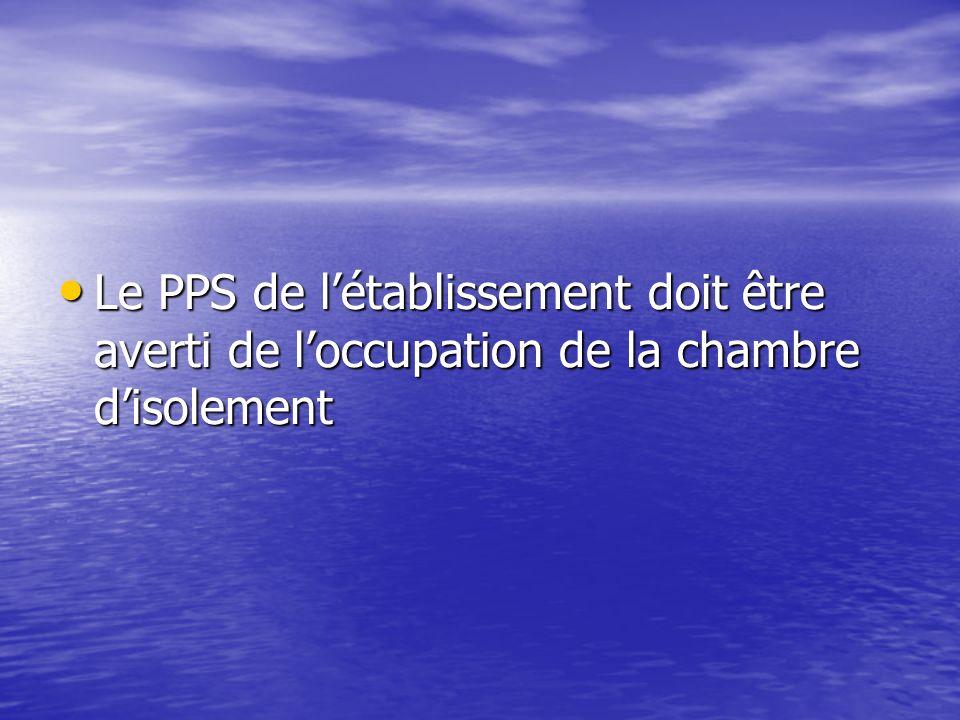 Le PPS de l'établissement doit être averti de l'occupation de la chambre d'isolement