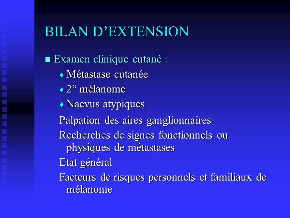 BILAN D'EXTENSION Examen clinique cutané : Métastase cutanée