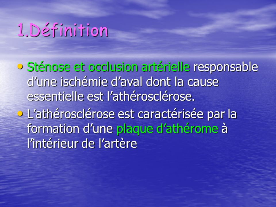 1.Définition Sténose et occlusion artérielle responsable d'une ischémie d'aval dont la cause essentielle est l'athérosclérose.