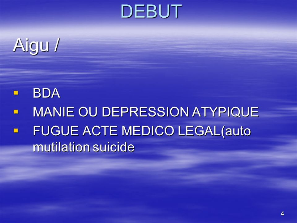 DEBUT Aigu / BDA MANIE OU DEPRESSION ATYPIQUE