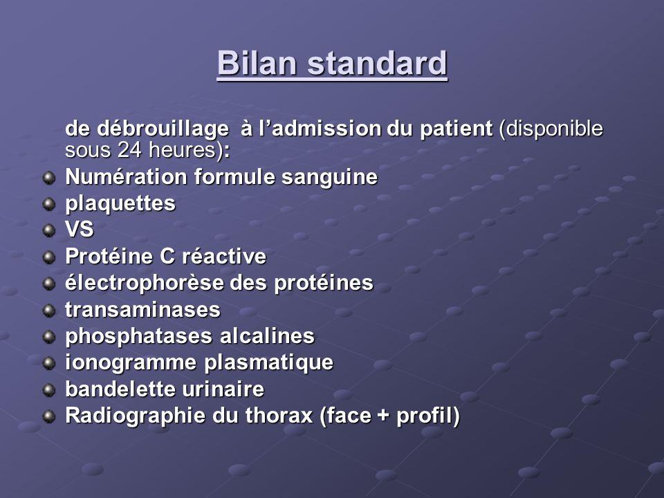 Bilan standard de débrouillage à l'admission du patient (disponible sous 24 heures): Numération formule sanguine.