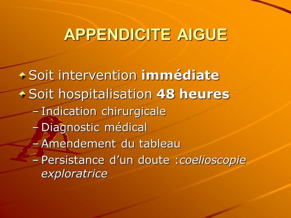 APPENDICITE AIGUE Soit intervention immédiate