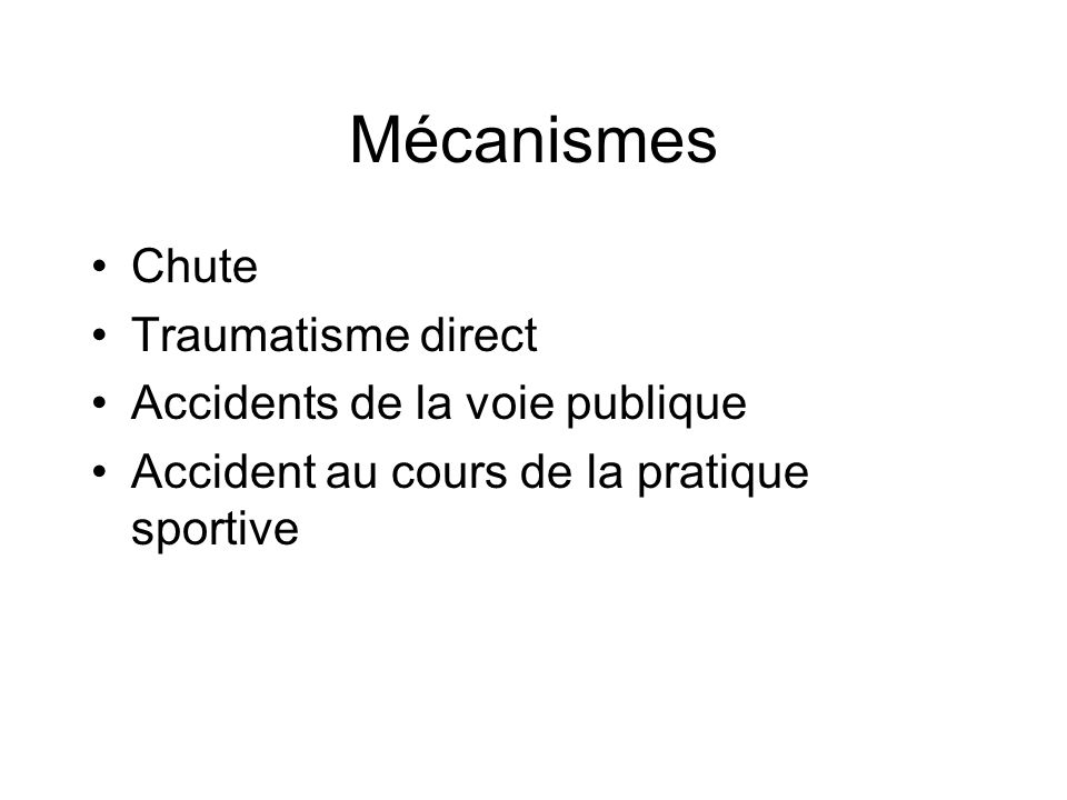 Mécanismes Chute Traumatisme direct Accidents de la voie publique