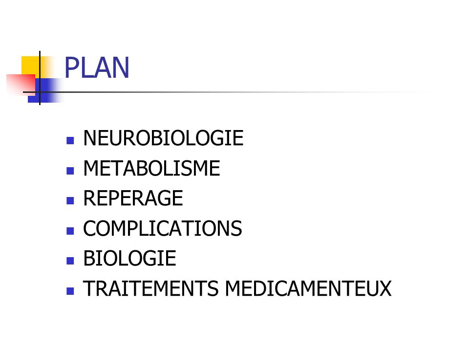 PLAN NEUROBIOLOGIE METABOLISME REPERAGE COMPLICATIONS BIOLOGIE