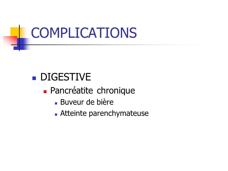 COMPLICATIONS DIGESTIVE Pancréatite chronique Buveur de bière